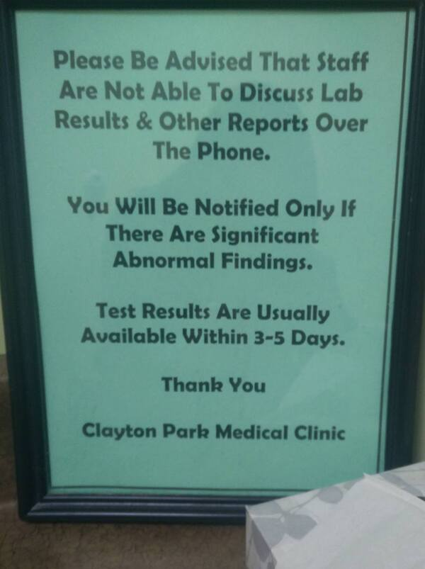 Sign stating: Please Be Advised That Staff Are Not Able To Discuss Lab Results & Other Reports Over The Phone. You Will Be Notified Only If There are Significant Abnormal Findings. Test Results Are Usually Available Within 3-5 Days. Thank You. Clayton Park Medical Clinic